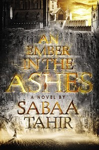 An Ember in the Ashes by Sabaa Tahir // I'm left entirely unsatisfied