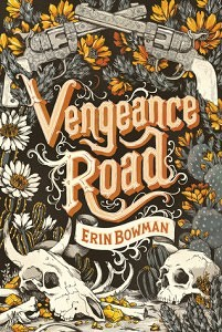 Vengeance Road by Erin Bowman // Wild West meets YA in a perfect union, y'all!