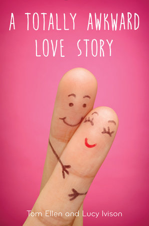 A Totally Awkward Love Story by Tom Ellen, Lucy Ivison