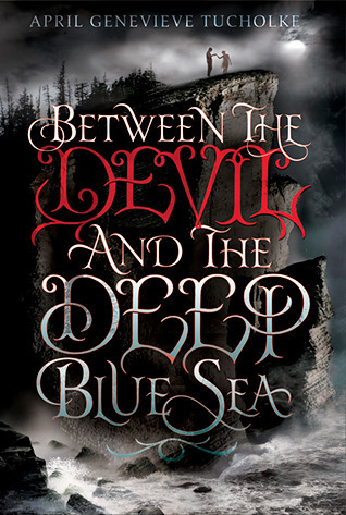 Between the Devil and the Deep Blue Sea (Between, #1) by April Genevieve Tucholke